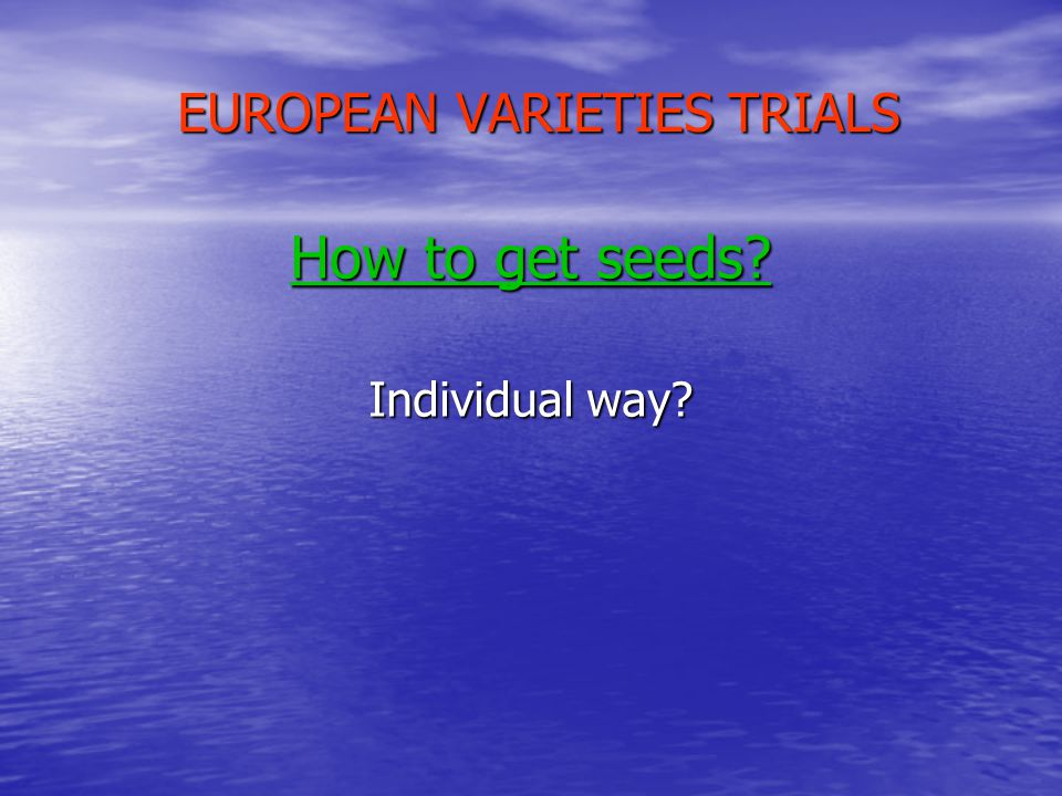 EUROPEAN VARIETIES TRIALS How to get seeds Individual way
