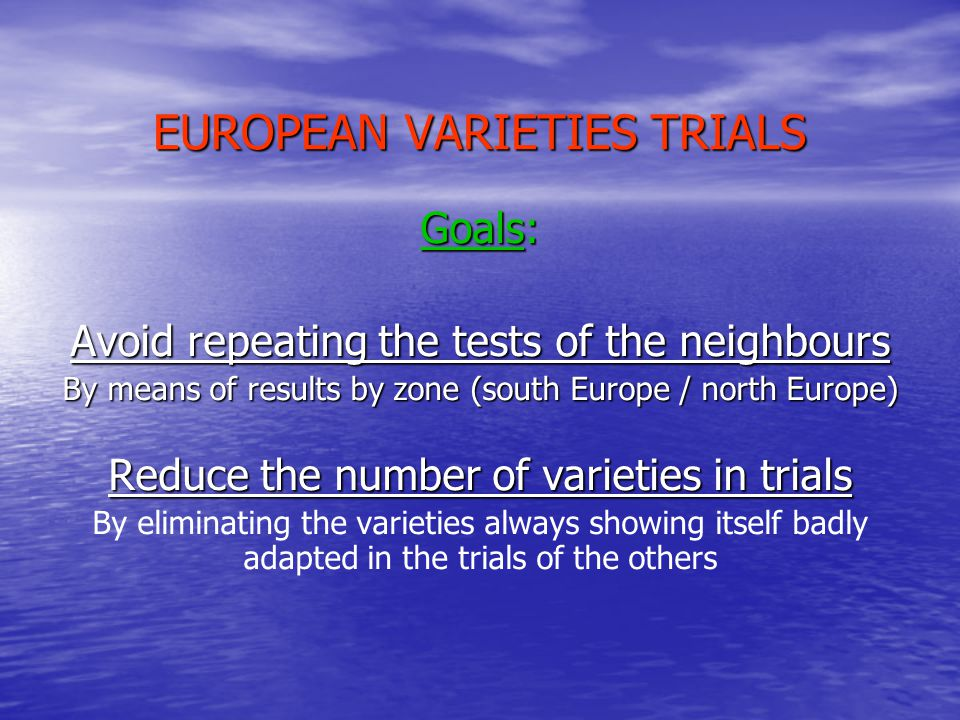 EUROPEAN VARIETIES TRIALS Method: Communicate quickly data At the end of campaign, send as fast as possible its results to the coordinators, to assure the distribution all.