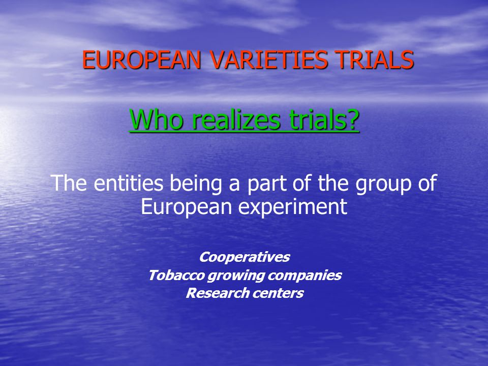 EUROPEAN VARIETIES TRIALS What is the commitment of each.