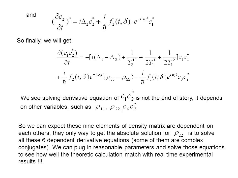 and So finally, we will get: We see solving derivative equation ofis not the end of story, it depends on other variables, such as So we can expect these nine elements of density matrix are dependent on each others, they only way to get the absolute solution for is to solve all these 6 dependent derivative equations (some of them are complex conjugates).