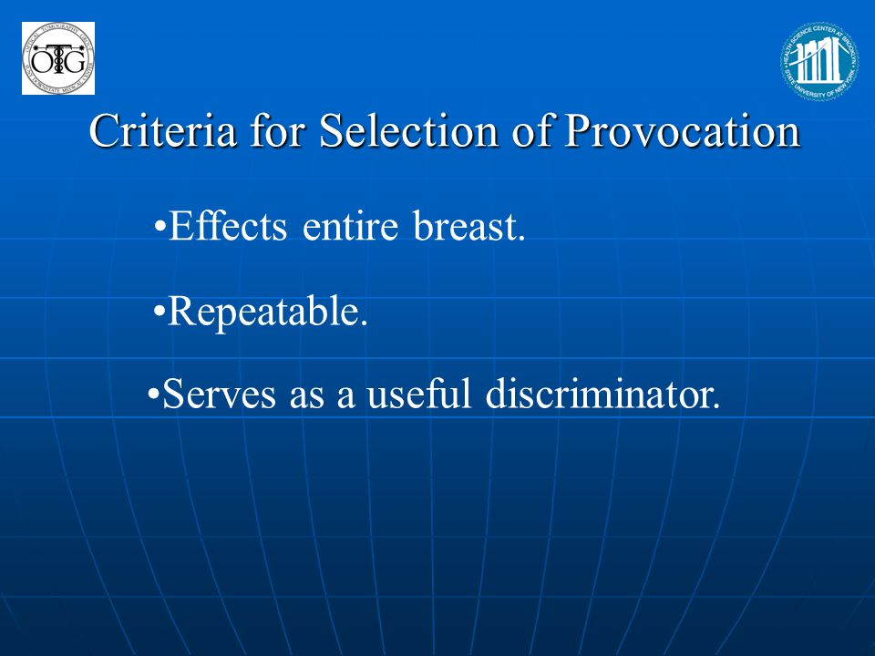 Criteria for Selection of Provocation Effects entire breast. Repeatable. Serves as a useful discriminator.