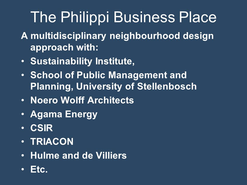 The Philippi Business Place A multidisciplinary neighbourhood design approach with: Sustainability Institute, School of Public Management and Planning