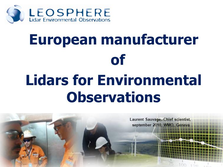 European manufacturer of Lidars for Environmental Observations Laurent Sauvage, Chief scientist, september 2010, WMO, Geneva