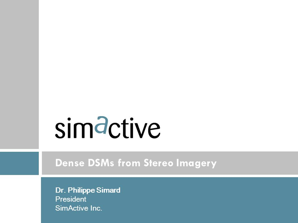 IMAGE Dense DSMs from Stereo Imagery Dr. Philippe Simard President SimActive Inc.