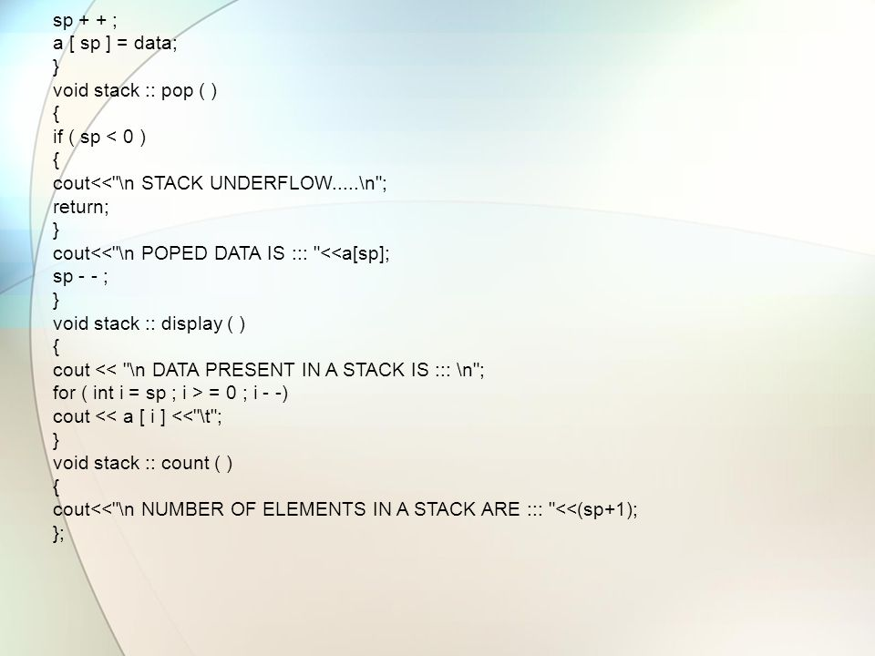sp + + ; a [ sp ] = data; } void stack :: pop ( ) { if ( sp < 0 ) { cout<<