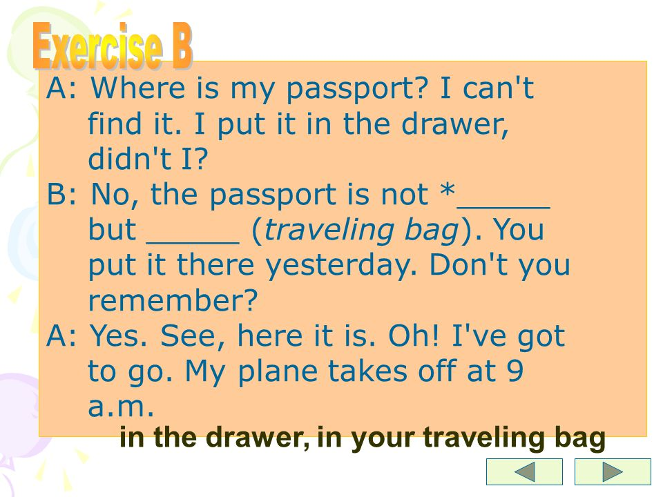 Mr. Brown (A) is taking a trip to France to meet one of his friends. Because he is so forgetful, Mrs. Brown (B) has to remind him of several things be