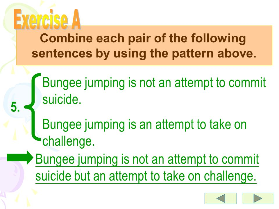 Combine each pair of the following sentences by using the pattern above.