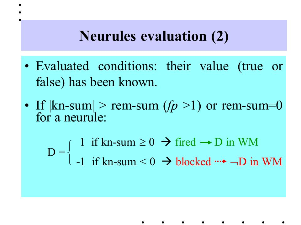 Evaluated conditions: their value (true or false) has been known. If |kn-sum| > rem-sum (fp >1) or rem-sum=0 for a neurule: D = Neurules evaluation (2