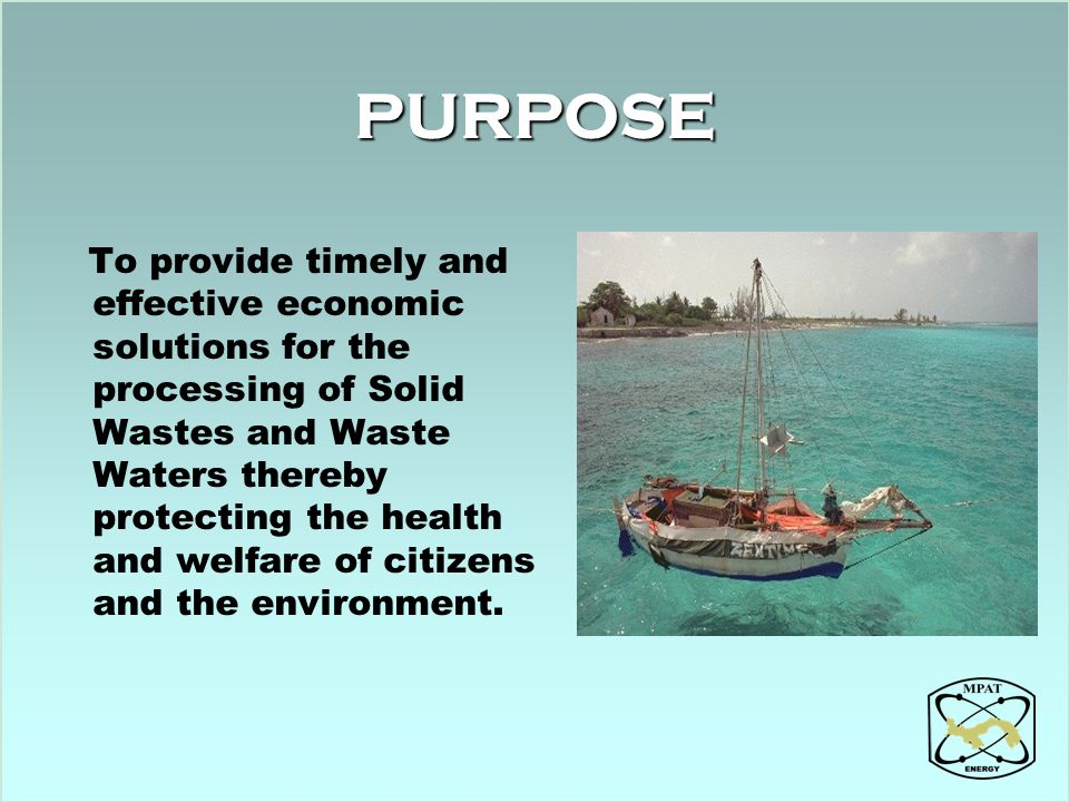 PURPOSE To provide timely and effective economic solutions for the processing of Solid Wastes and Waste Waters thereby protecting the health and welfa