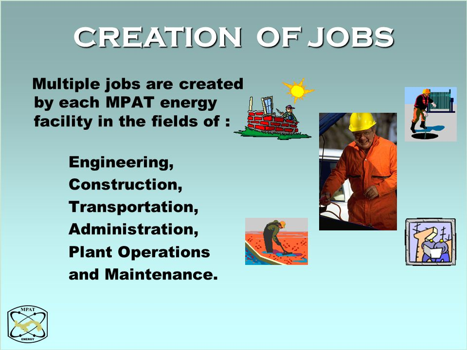Multiple jobs are created by each MPAT energy facility in the fields of : Engineering, Construction, Transportation, Administration, Plant Operations