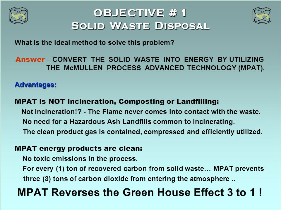 What is the ideal method to solve this problem? Answer – CONVERT THE SOLID WASTE INTO ENERGY BY UTILIZING THE McMULLEN PROCESS ADVANCED TECHNOLOGY (MP