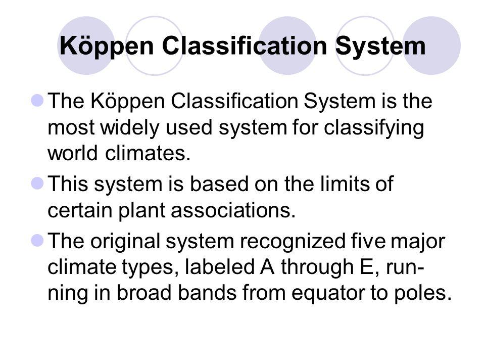Köppen Classification System The Köppen Classification System is the most widely used system for classifying world climates.