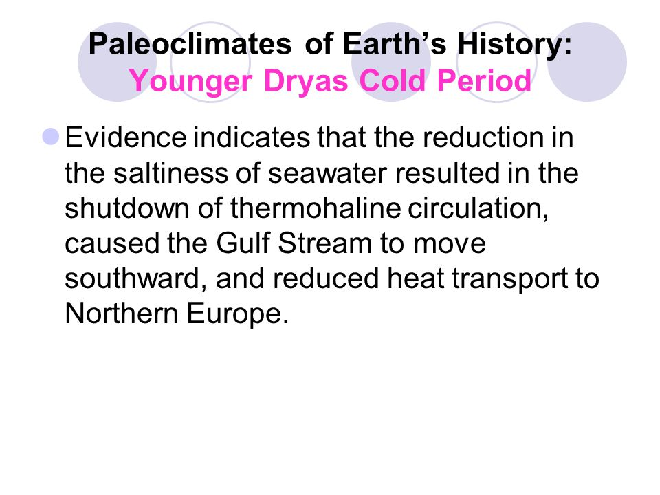 Paleoclimates of Earth's History: Younger Dryas Cold Period Evidence indicates that the reduction in the saltiness of seawater resulted in the shutdow