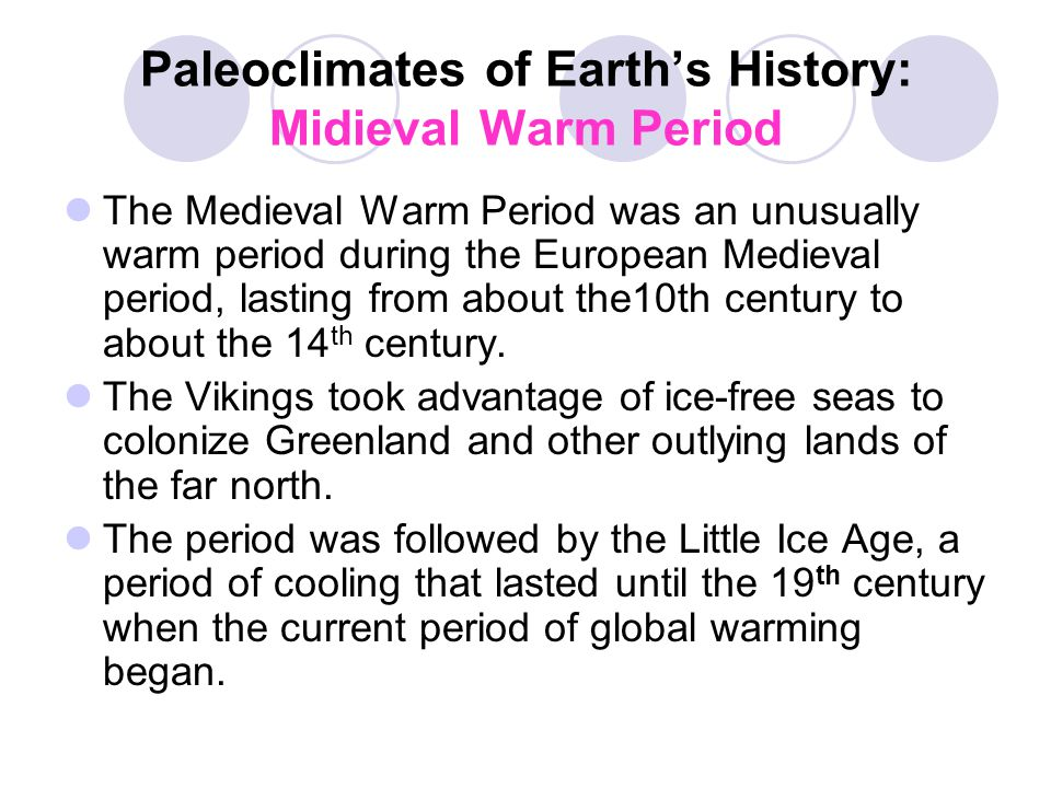 Paleoclimates of Earth's History: Midieval Warm Period The Medieval Warm Period was an unusually warm period during the European Medieval period, last