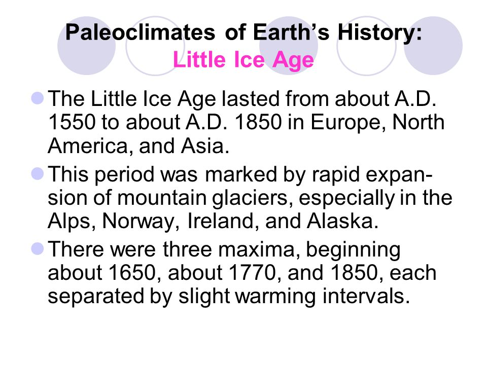 Paleoclimates of Earth's History: Little Ice Age The Little Ice Age lasted from about A.D.