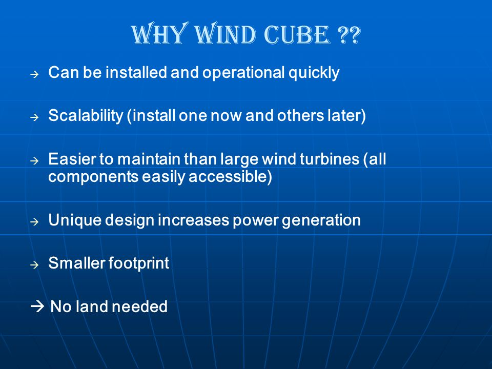Why Wind Cube ??   Can be installed and operational quickly   Scalability (install one now and others later)   Easier to maintain than large win