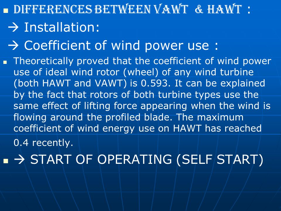 Differences between VAWT & HAWT :  Installation:  Coefficient of wind power use : Theoretically proved that the coefficient of wind power use of ide