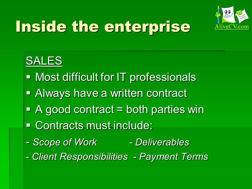 Inside the enterprise SALES  Most difficult for IT professionals  Always have a written contract  A good contract = both parties win  Contracts mu