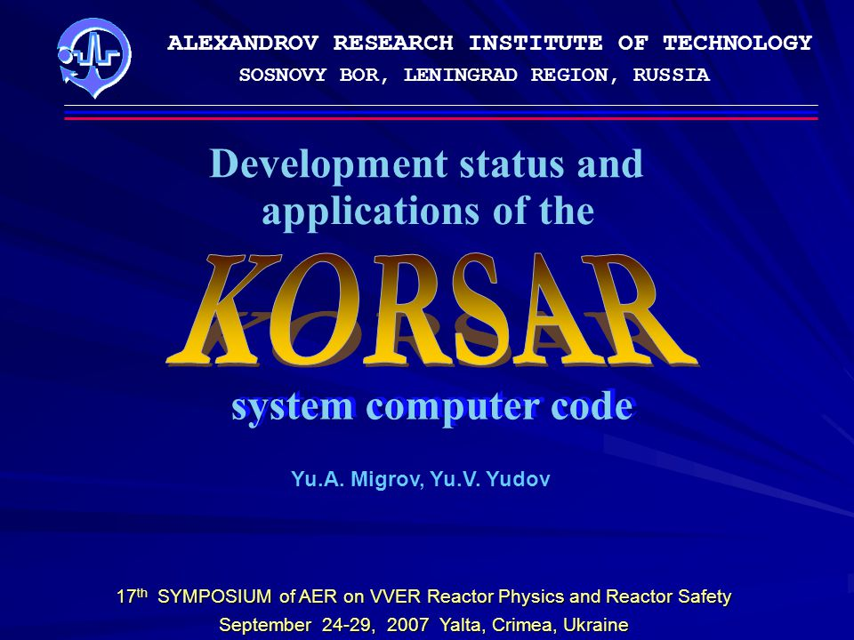  Life extension and improvement of operating NPP units Current importance of domestic best estimate computer code development 17 th SYMPOSIUM of AER on VVER Reactor Physics and Reactor Safety September 24-29, 2007 Yalta, Crimea, Ukraine  Development of the new generation NPP designs with passive safety systems  Construction of Russian-designed NPPs abroad 2