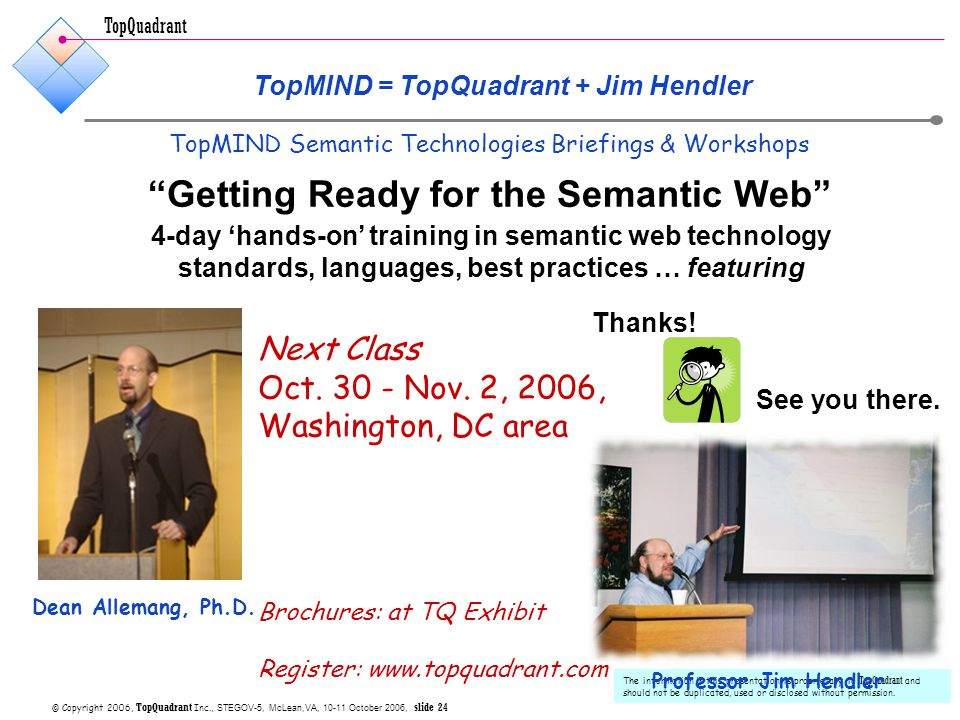 TopQuadrant © Copyright 2006, TopQuadrant Inc., STEGOV-5, McLean,VA, 10-11 October 2006, slide 24 The information in this presentation is proprietary to TopQuadrant and should not be duplicated, used or disclosed without permission.