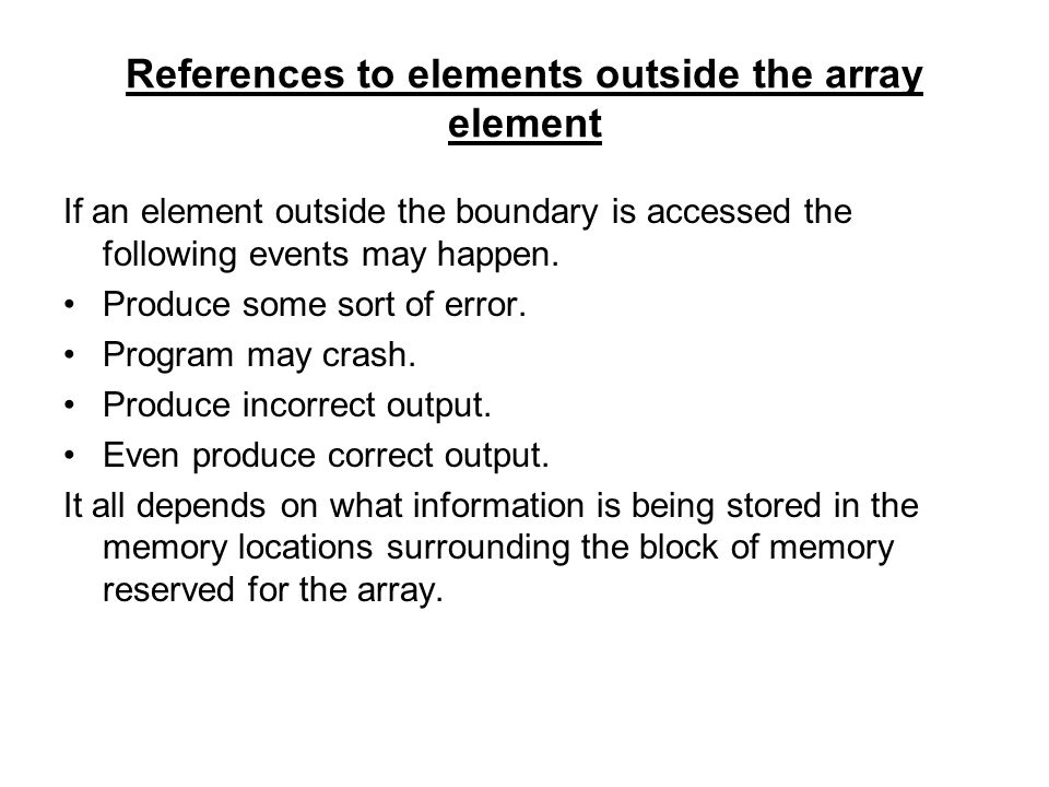 References to elements outside the array element If an element outside the boundary is accessed the following events may happen.