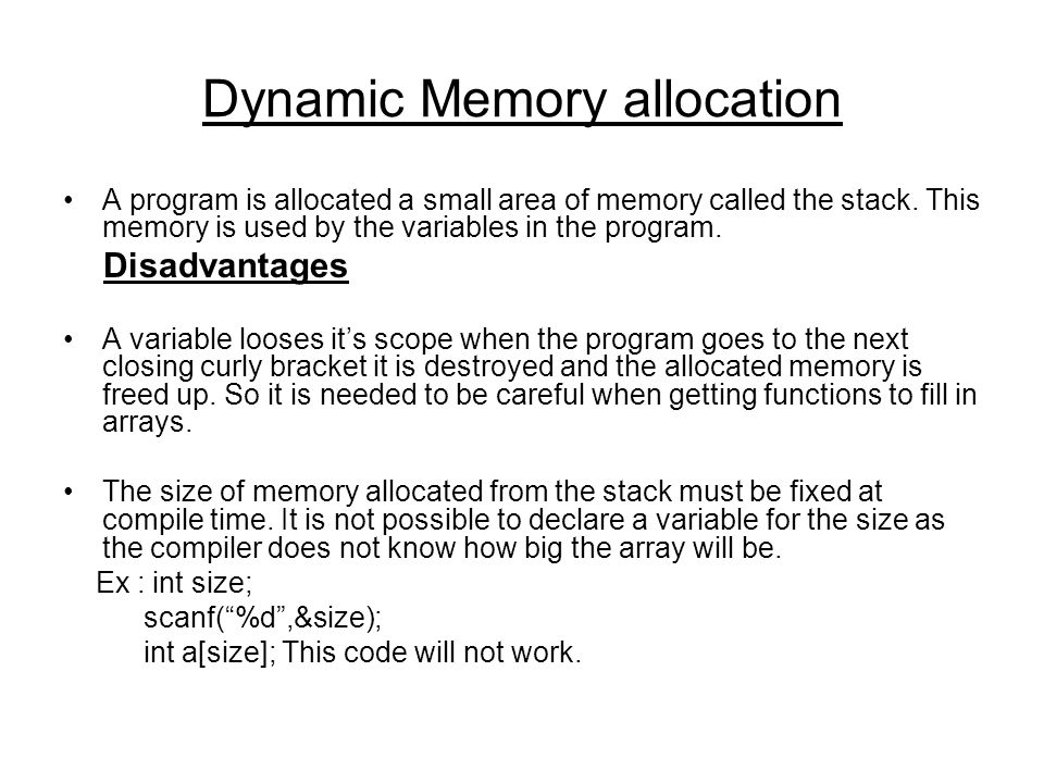 Dynamic Memory allocation A program is allocated a small area of memory called the stack.