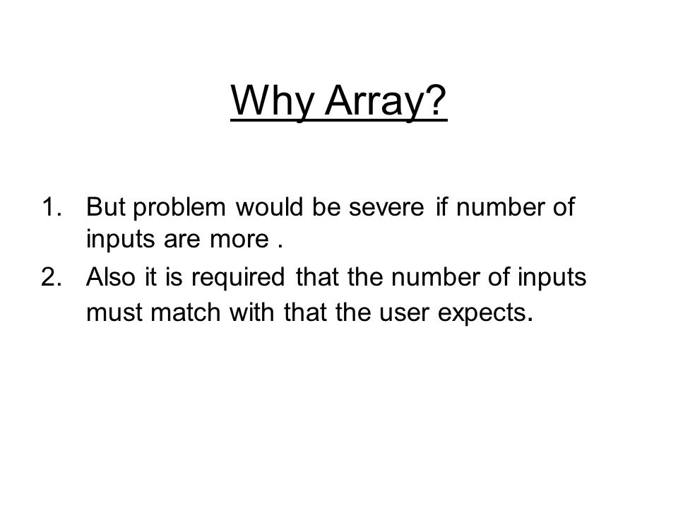 Why Array.1.But problem would be severe if number of inputs are more.