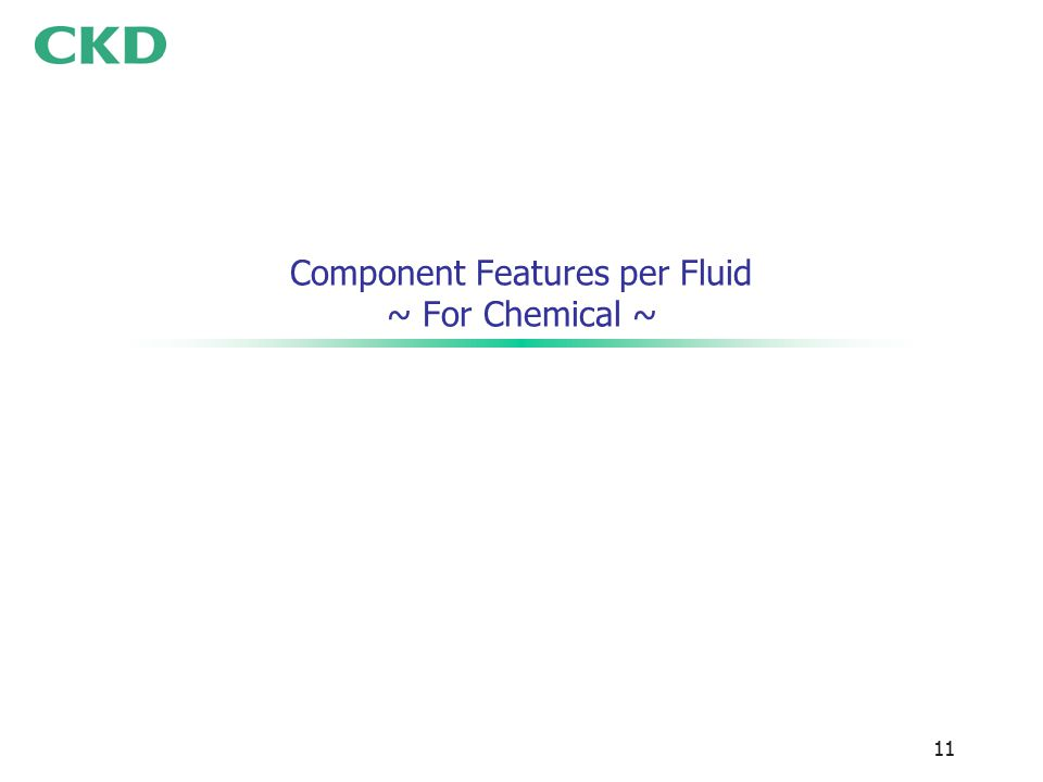 11 Component Features per Fluid ~ For Chemical ~