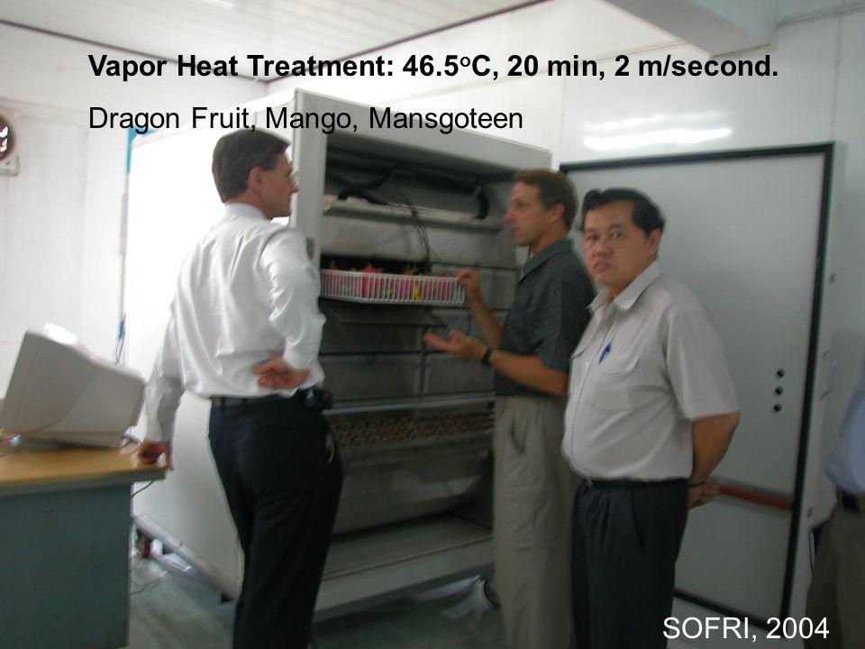 SOFRI, 2004 Vapor Heat Treatment: 46.5 o C, 20 min, 2 m/second. Dragon Fruit, Mango, Mansgoteen