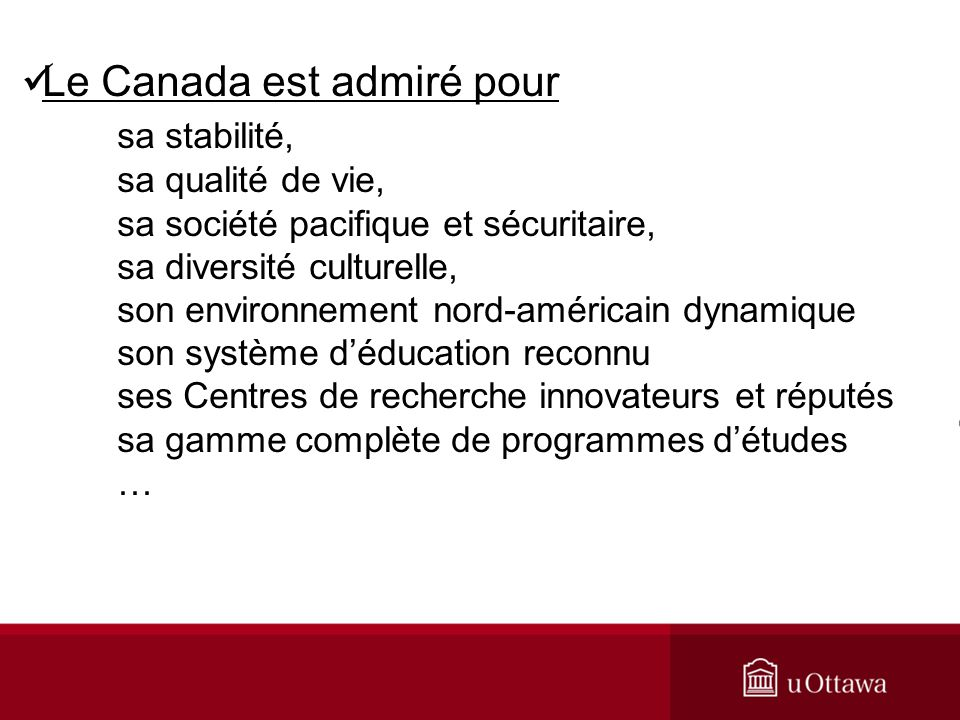 Le Canada est admiré pour sa stabilité, sa qualité de vie, sa société pacifique et sécuritaire, sa diversité culturelle, son environnement nord-améric