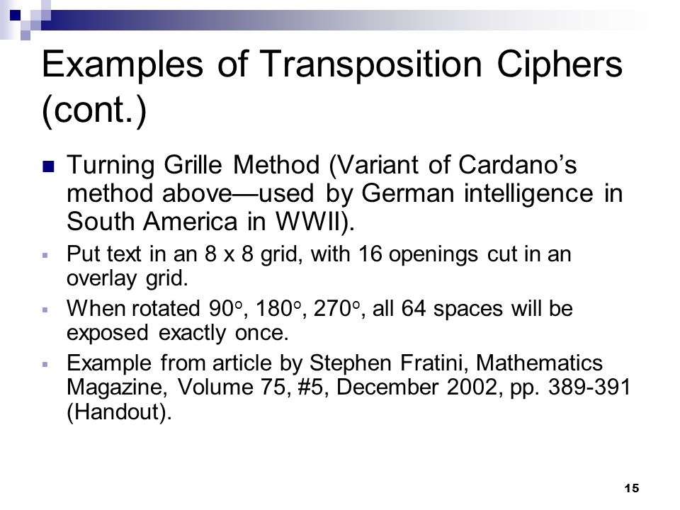 15 Examples of Transposition Ciphers (cont.) Turning Grille Method (Variant of Cardano's method above—used by German intelligence in South America in WWII).