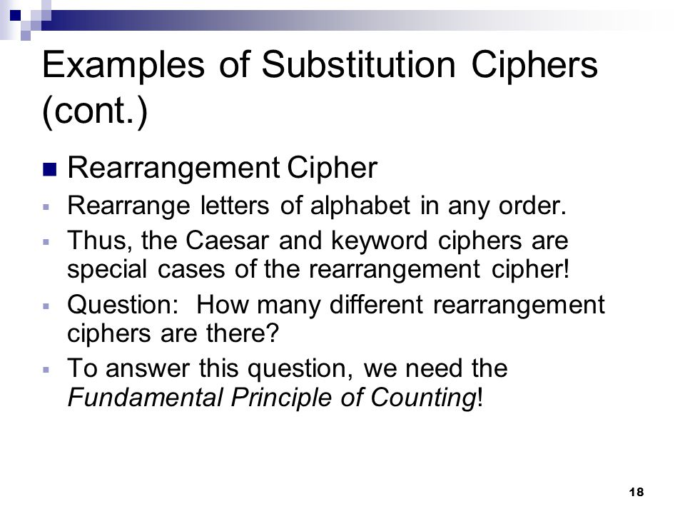 18 Examples of Substitution Ciphers (cont.) Rearrangement Cipher  Rearrange letters of alphabet in any order.  Thus, the Caesar and keyword ciphers