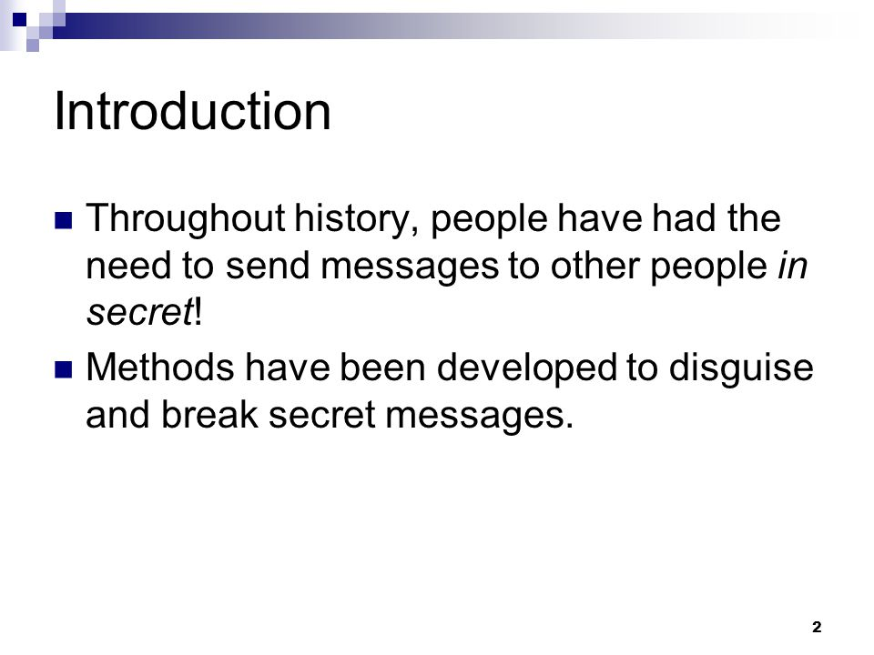 2 Introduction Throughout history, people have had the need to send messages to other people in secret.