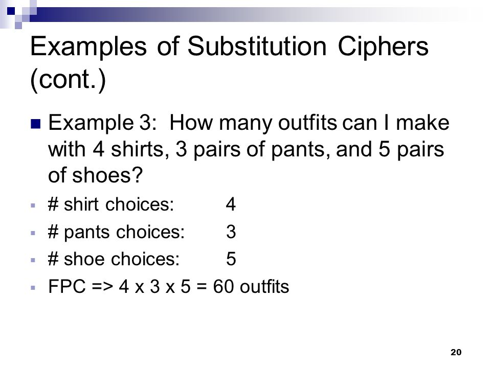 20 Examples of Substitution Ciphers (cont.) Example 3: How many outfits can I make with 4 shirts, 3 pairs of pants, and 5 pairs of shoes.