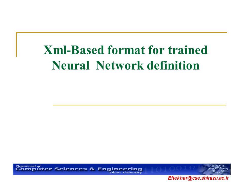 Eftekhar@cse.shirazu.ac.ir Xml-Based format for trained Neural Network definition