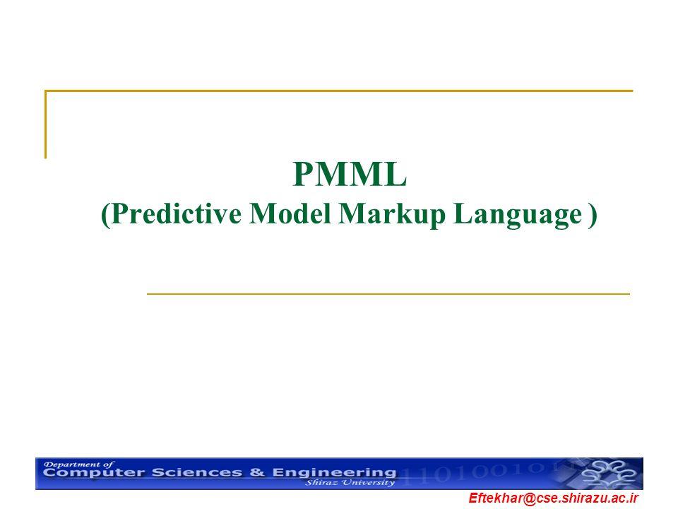 Eftekhar@cse.shirazu.ac.ir PMML (Predictive Model Markup Language )
