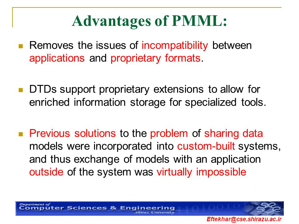 Eftekhar@cse.shirazu.ac.ir Advantages of PMML: Removes the issues of incompatibility between applications and proprietary formats. DTDs support propri