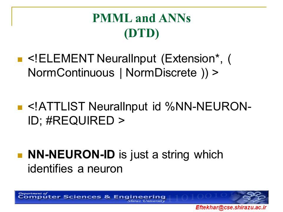 Eftekhar@cse.shirazu.ac.ir PMML and ANNs (DTD) NN-NEURON-ID is just a string which identifies a neuron