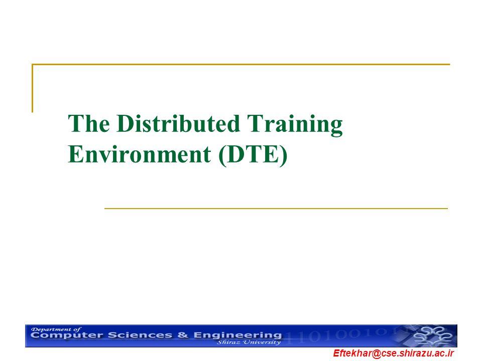 Eftekhar@cse.shirazu.ac.ir The Distributed Training Environment (DTE)