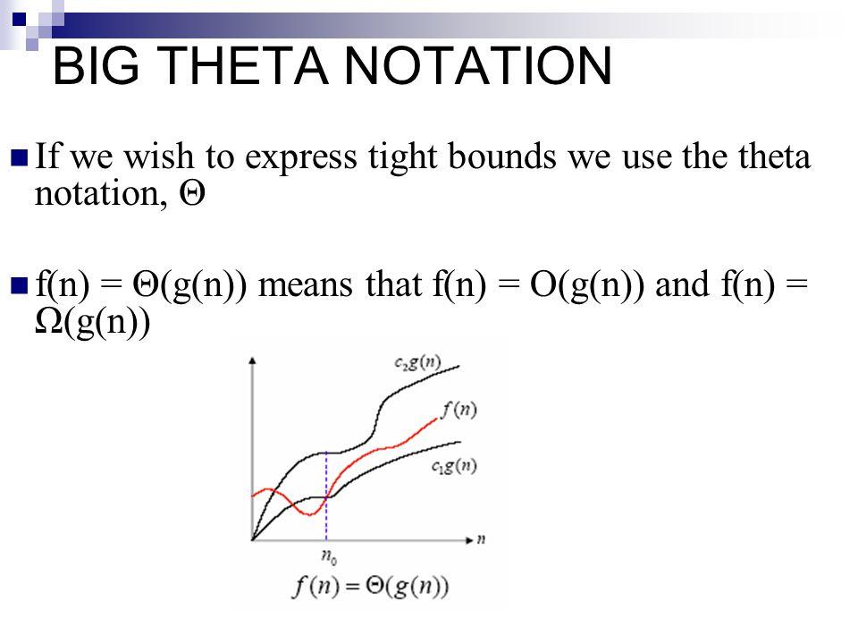 BIG THETA NOTATION If we wish to express tight bounds we use the theta notation, Θ f(n) = Θ(g(n)) means that f(n) = O(g(n)) and f(n) = Ω(g(n)) 18