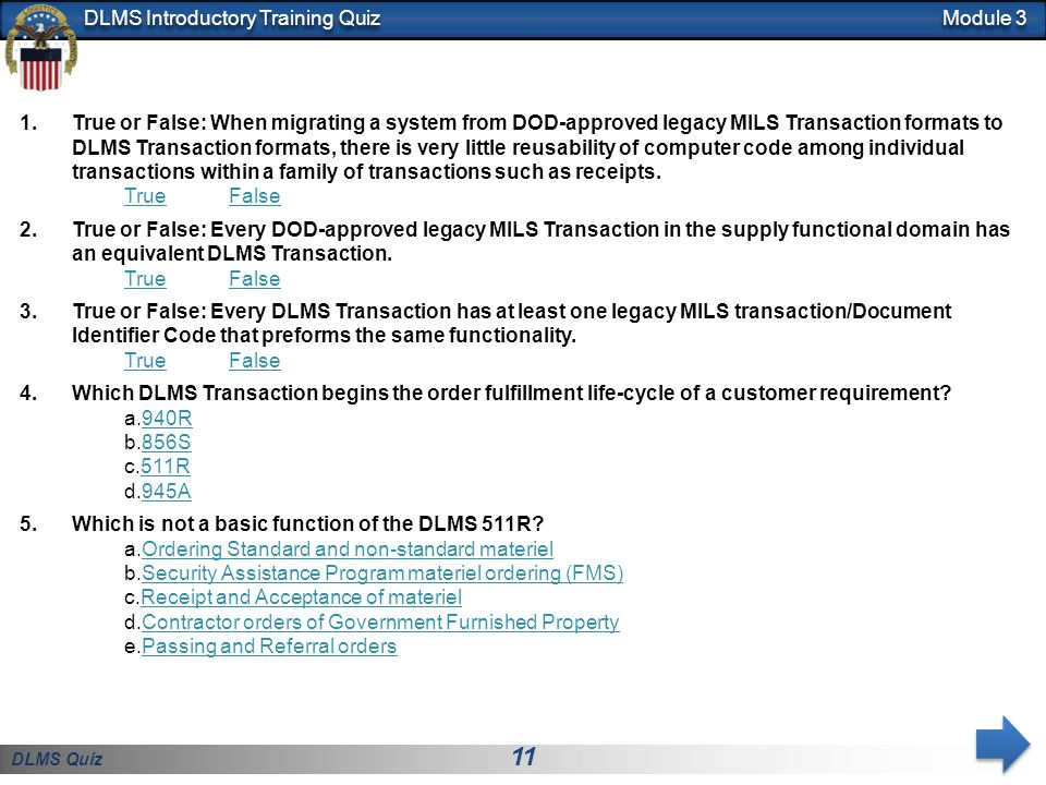 DLMS Quiz 11 DLMS Introductory Training Quiz Module 3 1.True or False: When migrating a system from DOD-approved legacy MILS Transaction formats to DL