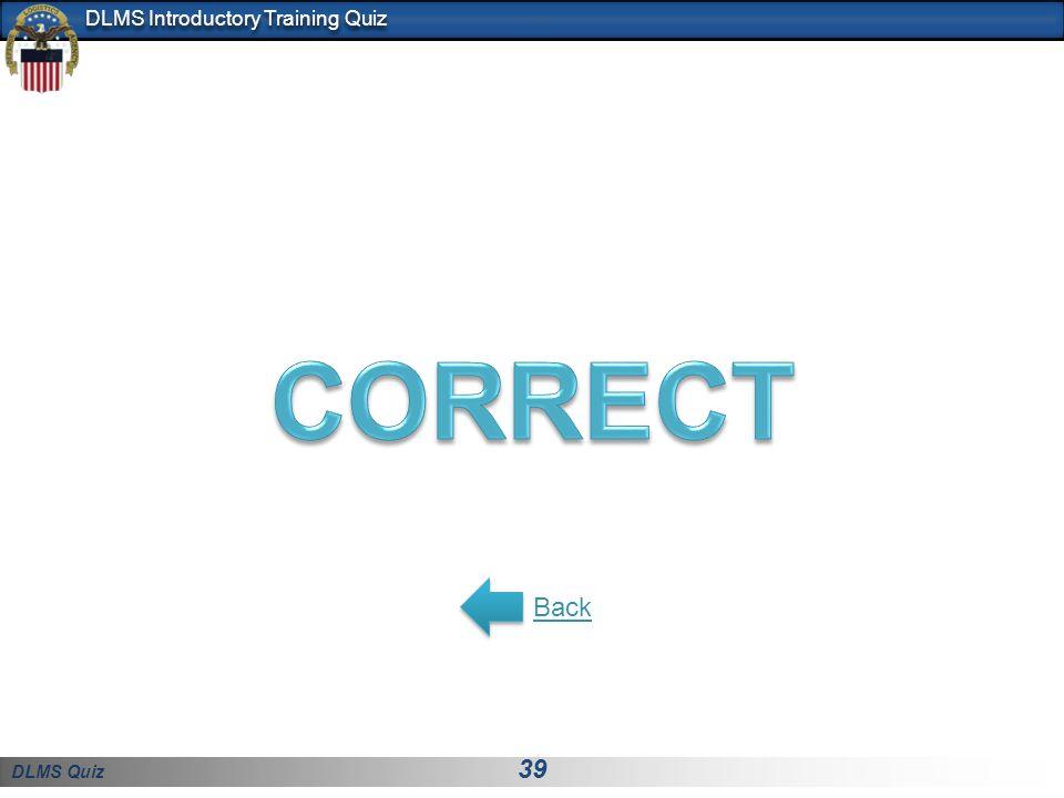 DLMS Quiz 39 DLMS Introductory Training Quiz Back
