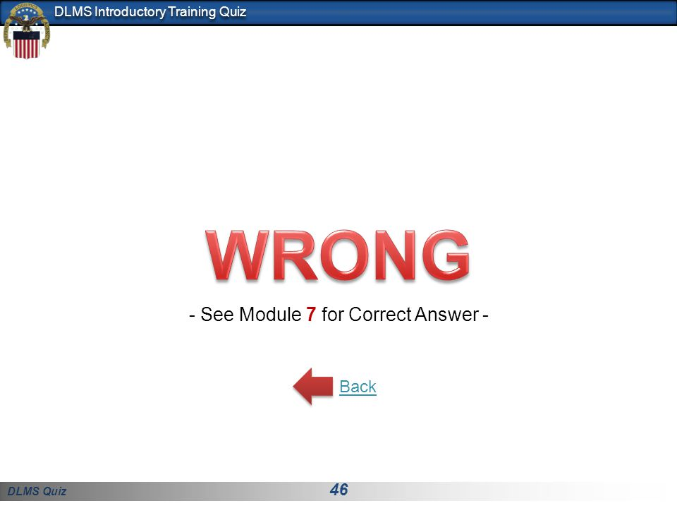 DLMS Quiz 46 DLMS Introductory Training Quiz - See Module 7 for Correct Answer - Back