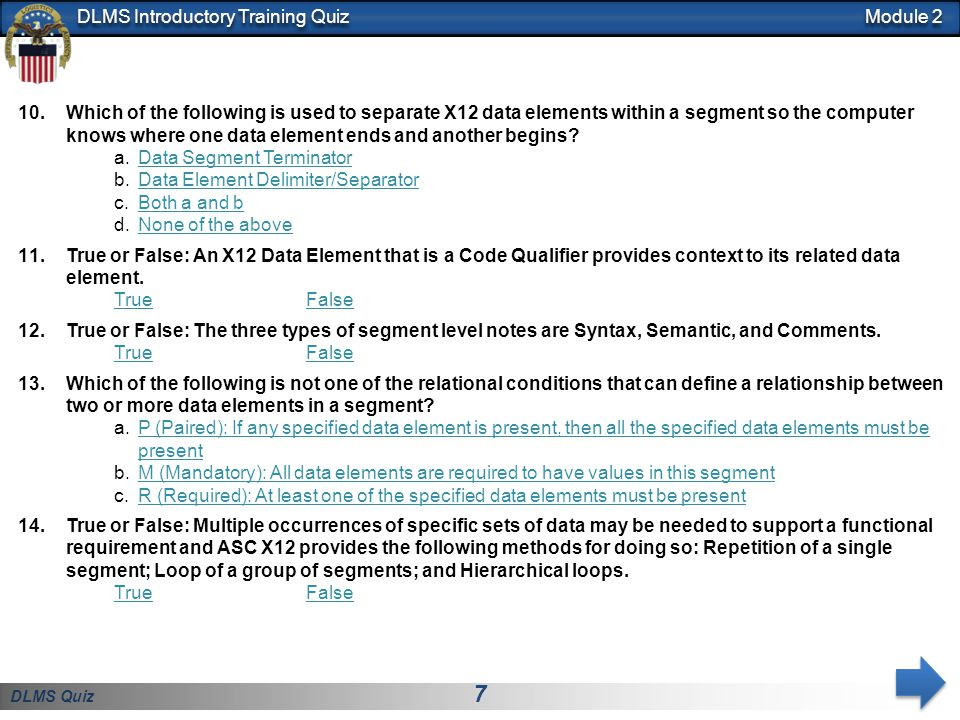 DLMS Quiz 7 DLMS Introductory Training Quiz 10.Which of the following is used to separate X12 data elements within a segment so the computer knows whe