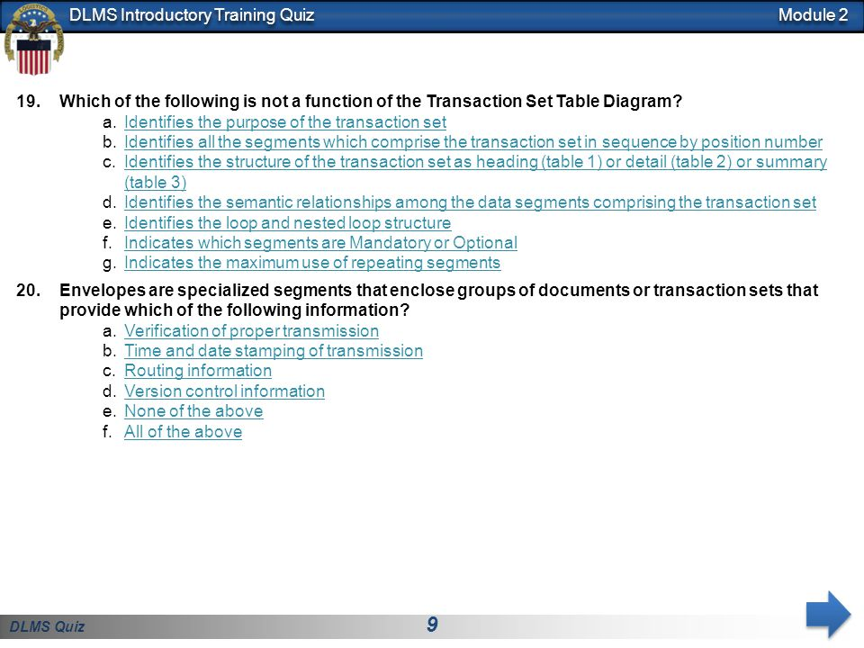 DLMS Quiz 20 DLMS Introductory Training Quiz 4.True or False: A DLMS Implementation Convention designated by a three character ANSI ASC X12 number such as 511 and followed by an alpha character such as R or M indicates that the X12 standard has been given a defined business context for implementation by DOD trading partners.