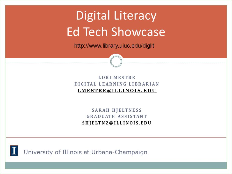 LORI MESTRE DIGITAL LEARNING LIBRARIAN SARAH HJELTNESS GRADUATE ASSISTANT Digital Literacy Ed Tech Showcase   University of Illinois at Urbana-Champaign