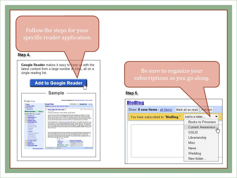 Follow the steps for your specific reader application. Be sure to organize your subscriptions as you go along.