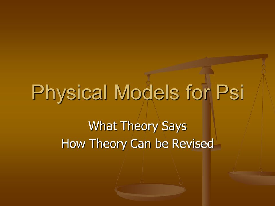 Physical Models for Psi What Theory Says How Theory Can be Revised