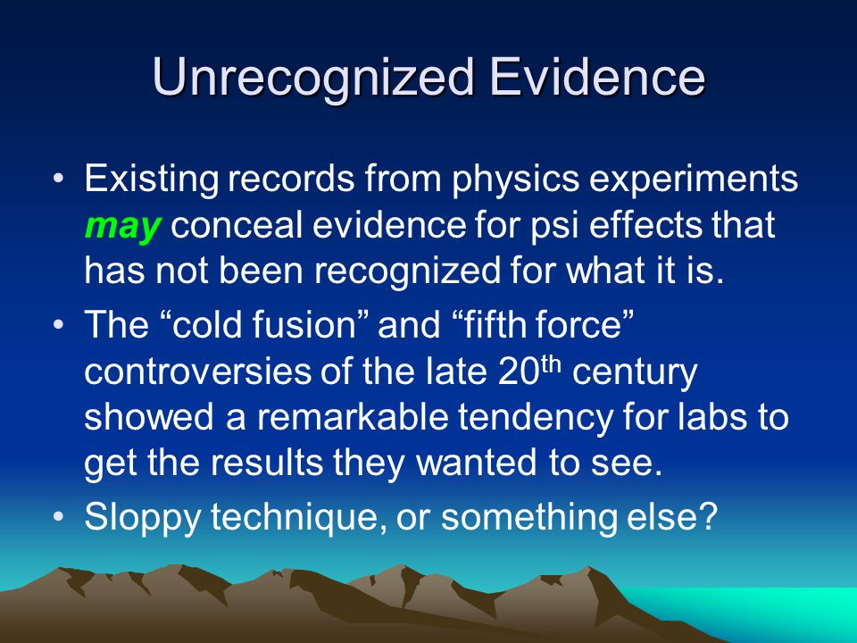 Unrecognized Evidence Existing records from physics experiments may conceal evidence for psi effects that has not been recognized for what it is.