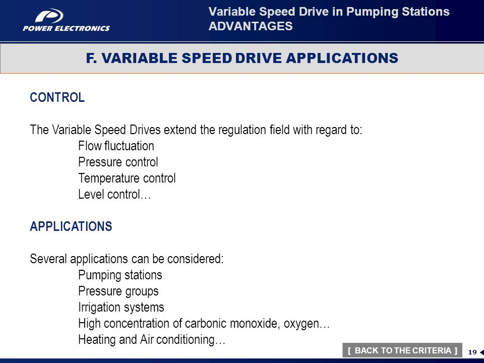 19 F. VARIABLE SPEED DRIVE APPLICATIONS Variable Speed Drive in Pumping Stations ADVANTAGES [ BACK TO THE CRITERIA ][ BACK TO THE CRITERIA ] CONTROL T